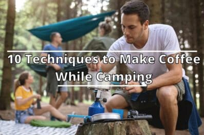 10 Techniques to Make Coffee While Camping