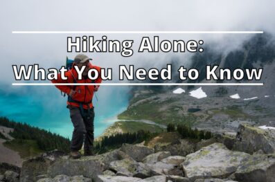 Hiking Alone: Everything You Need to Know