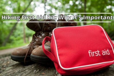Hiking First Aid Kit: Why It's Important And What to Put In It