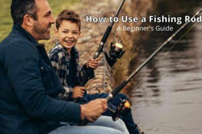 How to Use a Fishing Rod for Beginners