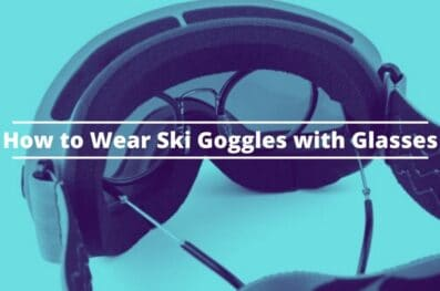 How to Wear Ski Goggles With Glasses