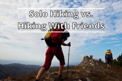 Solo Hiking vs. Hiking With Friends (What Are The Benefits)