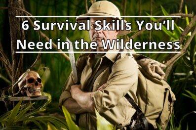 6 Survival Skills You'll Need in the Wilderness