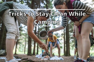 Tricks to Stay Clean While Camping Even Without a Shower