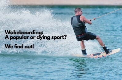 Wakeboarding: a Popular or Dying Sport? We Find Out!