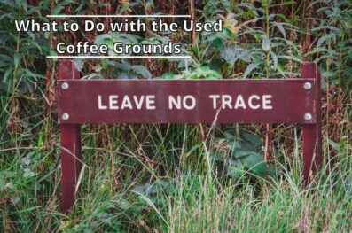 What can I Do with the Used Coffee Grounds When Camping?