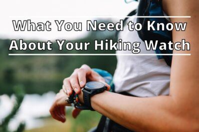 What You Need to Know About Your Hiking Watch