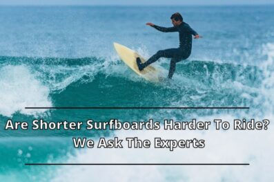 Are Shorter Surfboards Harder to Ride? We Ask Experts