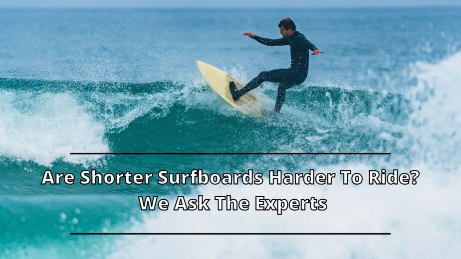 Are Shorter Surfboards Harder To Ride